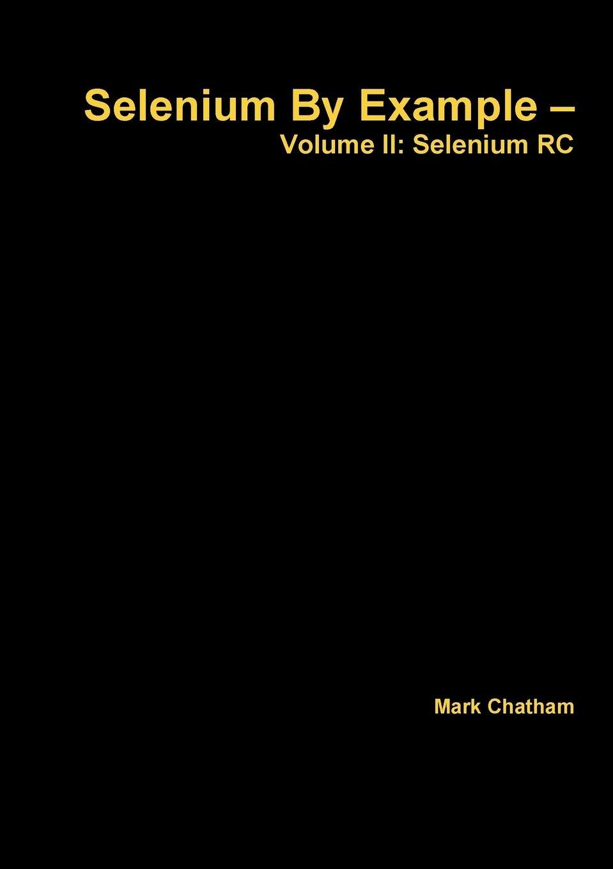 Selenium by Example – Volume II: Selenium Rc