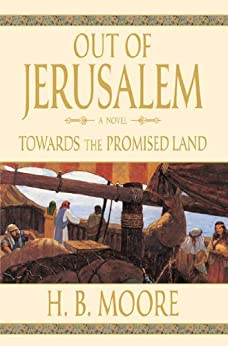 Out of Jerusalem, Vol. 3: Towards the Promised Land by [Moore, H. B., Moore, Heather B.]