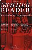 Mother Reader: Essential Writings on Motherhood: Essential Literature on Motherhood