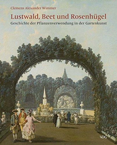 Lustwald, Beet und Rosenhügel: Geschichte der Pflanzenverwendung in der Gartenkunst