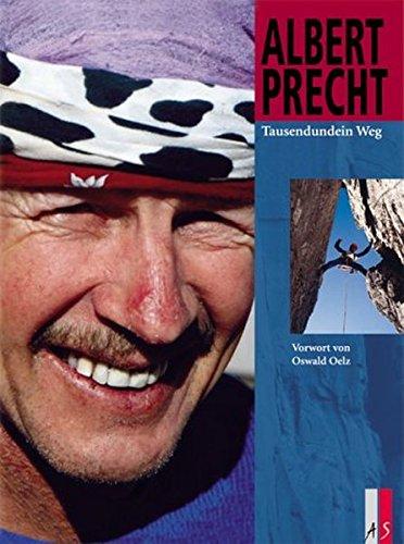 Tausendundein Weg (Bergabenteuer) Gebundenes Buch – 1. September 2003 Albert Precht Oswald Oelz AS Verlag 3905111977
