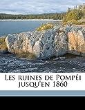 Les Ruines de Pompéi Jusqu'en 1860, Stanislao D'Aloe, 1149530065
