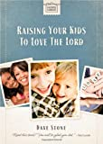 Raising Your Kids to Love the Lord, Dave Stone, 1400318718