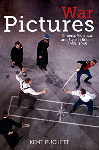 War Pictures: Cinema, Violence, and Style in Britain, 1939-1945 (World War II: The Global, Human, and Ethical Dimension)