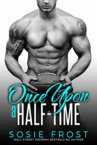 Once Upon A Half-Time: A Sports Romance (Touchdowns and Tiaras Book 3)
