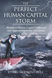img - for The Perfect Human Capital Storm:: Workplace Human Capital Challenges and Opportunities in the 21st Century Implications for Organizations and Leaders, 2nd Edition [4/5/2017] Edwin Mourino Ruiz book / textbook / text book