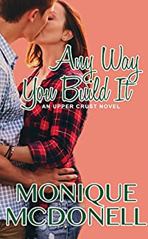 Any Way You Build It: An Upper Crust Novel, Book 6 (Upper Crust Series) by [McDonell, Monique]