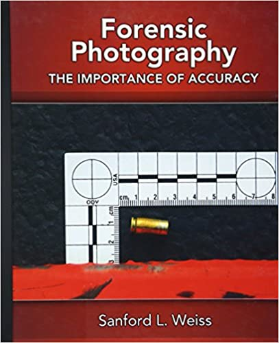 Forensic Photography Importance Of Accuracy Weiss Sanford L 9780131582866 Amazon Com Books