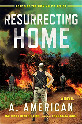 Resurrecting Home: A Novel (The Survivalist Series) by American A