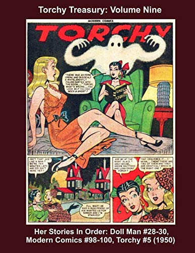 Torchy Treasury: Volume Nine -- Her Stories In Order: Doll Man #28-30, Modern Comics #98-100, Torchy #5 (1950) (Golden Age Reprints by StarSpan)