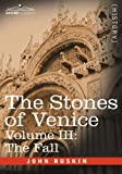 The Stones of Venice,Volume III the Fall, John Ruskin, 160206704X