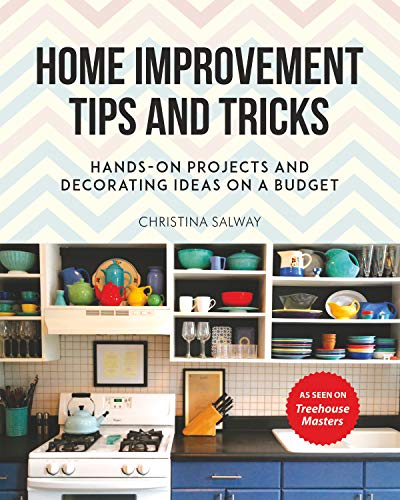 Home Improvement Tips and Tricks: Hands-on Projects and Decorating Ideas on a Budget (Living Sustainable Room Furniture)