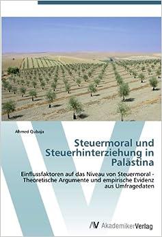 Steuermoral und Steuerhinterziehung in Palästina: Einflussfaktoren auf das Niveau von Steuermoral - Theoretische Argumente und empirische Evidenz aus Umfragedaten