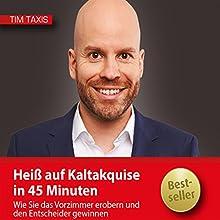 Heiß auf Kaltakquise in 45 Minuten: Wie Sie das Vorzimmer erobern und den Entscheider gewinnen Hörbuch von Tim Taxis Gesprochen von: Tim Taxis