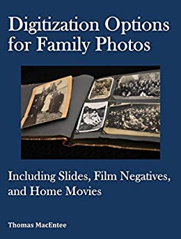 Digitization Options for Family Photos: Including Slides, Film Negatives, and Home Movies by [MacEntee, Thomas]