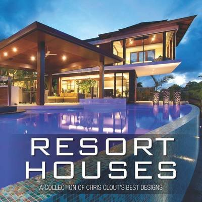 Resort Houses  A Collection Of Chris Clouts Best Designs