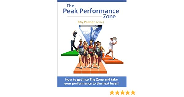 The Peak Performance Zone: How to get into The Zone and take your  performance to the next level