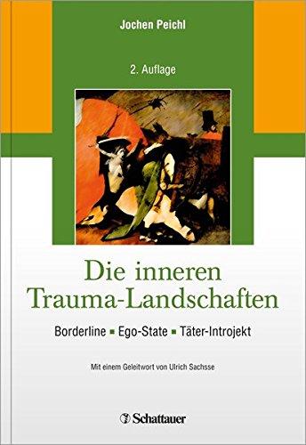 Die inneren Trauma-Landschaften: Borderline - Ego-State - Täter-Introjekt/ Mit einem Geleitwort von Ulrich Sachsse