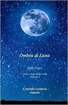 Book Ombra di Luna: Volume 1 (i lupi della valle)