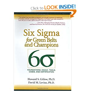Six Sigma for Green Belts and Champions: Foundations, DMAIC, Tools, Cases, and Certification Howard S. Gitlow and David M. Levine