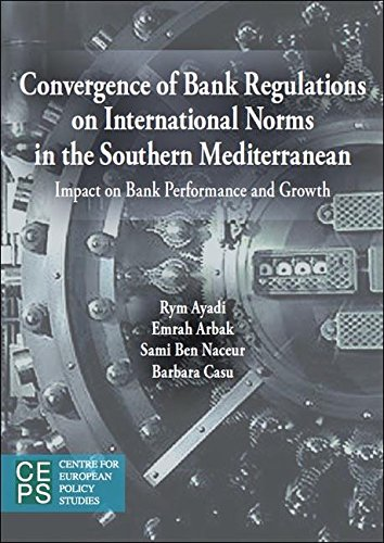 Convergence of Banking Sector Regulations on International Norms in the Southern Mediterranean: Impact on Bank Performance and Growth (Centre for European Policy Studies) Rym Ayadi