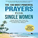 The 100 Most Powerful Prayers for Single Women: Start with Self Talk to Love Yourself, Then Share It with the World | Toby Peterson