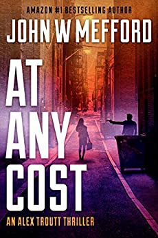 AT Any Cost (An Alex Troutt Thriller, Book 8) (Redemption Thriller Series 20) by [Mefford, John W.]