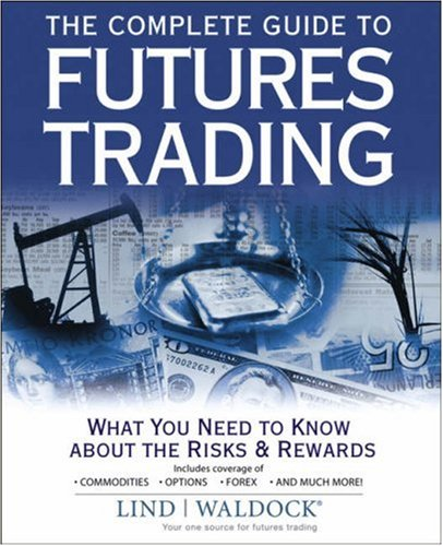 The Complete Guide to Futures Trading: What You Need to Know about the Risks and Rewards pdf epub