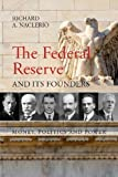 The Federal Reserve and its Founders: Money, Politics, and Power