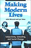 img - for Making Modern Lives: Subjectivity, Schooling, and Social Change (Suny Series, Power, Social Identity, and Education) by McLeod, Julie, Yates, Lyn (May 18, 2006) Paperback book / textbook / text book
