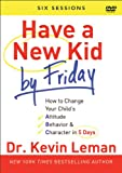 img - for Have a New Kid By Friday: How to Change Your Child's Attitude, Behavior & Character in 5 Days (A Six-Session Study) book / textbook / text book