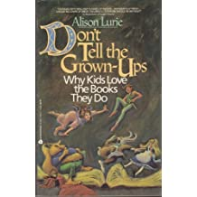 Don't Tell the Grown-Ups: Why Kids Love the Books They Do by Alison Lurie (1991-06-01)