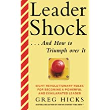 Leadershock... And How to Triumph Over It: Eight Revolutionary Rules for Becoming a Powerful and Exhiliarated Leader