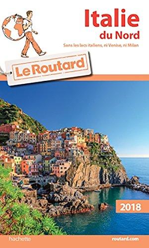 Guide Du Routard Italie Du Nord 2018: Sans Les Lacs Italiens, Venise Et Milan French Edition