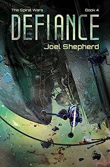 Defiance: (The Spiral Wars Book 4) by [Shepherd, Joel]