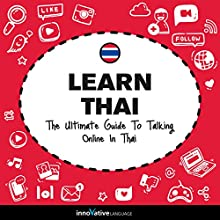 Learn Thai: The Ultimate Guide to Talking Online in Thai Speech by  Innovative Language Learning LLC Narrated by  ThaiPod101.com