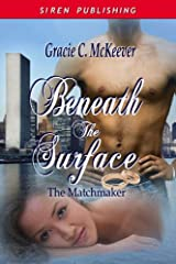 Beneath the Surface [The Matchmaker 1] (Siren Publishing Classic) Kindle Edition