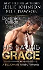 His Saving Grace  — Destinies Collide (Book 2): A Billionaire Military Romance