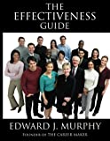 The Effectiveness Guide: Discover the SECRETS to Becoming  More Effective Tomorrow Than You Are Today (The Effective Leadership Guide) (Volume 17)