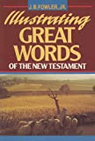 Illustrating Great Words of the New Testament, J. B. Fowler, 0805450939