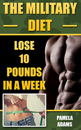 The Military Diet: Lose 10 Pounds In A Week by [Adams, Pamela]