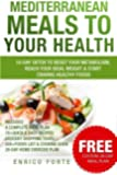 Mediterranean Meals to Your Health: 10-Day Detox to Reset Your Metabolism, Reach Your Ideal Weight & Start Craving Healthy Foods