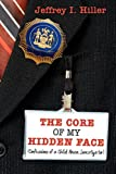 The Core of My Hidden Face, Jeffrey I. Hiller, 1434303357