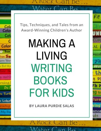Making a Living Writing Books for Kids: Tips, Techniques, and Tales from a Working Children's Author (Children's Writer Insider Guide) (Volume 6)