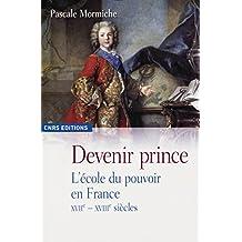 Devenir prince: L'école du pouvoir en France. XVIIe-XVIIIe siècles (Histoire) (French Edition)