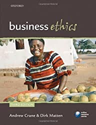 Business Ethics: Managing corporate citizenship and sustainability in the age of globalization by Andrew Crane (April 18 2010)