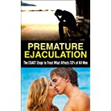 Premature Ejaculation: The EXACT Steps to Treat What Affects 33% of All Men (Sexual Disfunction, Premature Ejaculation Cure, Last Longer in Bed, Stop Premature Ejaculation, Premature Ejac)