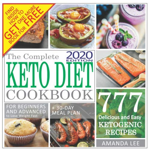 The Complete Keto Diet Cookbook: 777 Delicious and Easy Ketogenic Recipes for Beginners and Advanced to Lose Weight Fast + 30-Day Meal Plan To Lose Up To 20 Pounds in the First Month (20 Pounds In 20 Days Meal Plan)