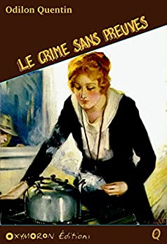 Le crime sans preuves (Odilon QUENTIN) (French Edition) by [Richebourg, Charles]