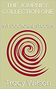 THE JOURNEY: COLLECTION ONE, My Doctoral Studies (The Doctoral Journey Book 1) by [Wilson, Tracy]